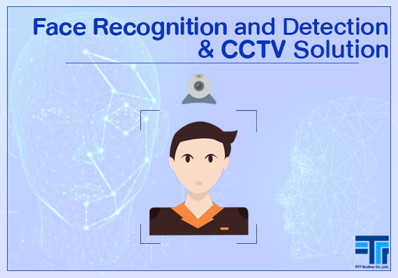 Face Recognition and Detection , CCTV Solution ตรวจสอบใบหน้า วิเคราะห์ข้อมูล